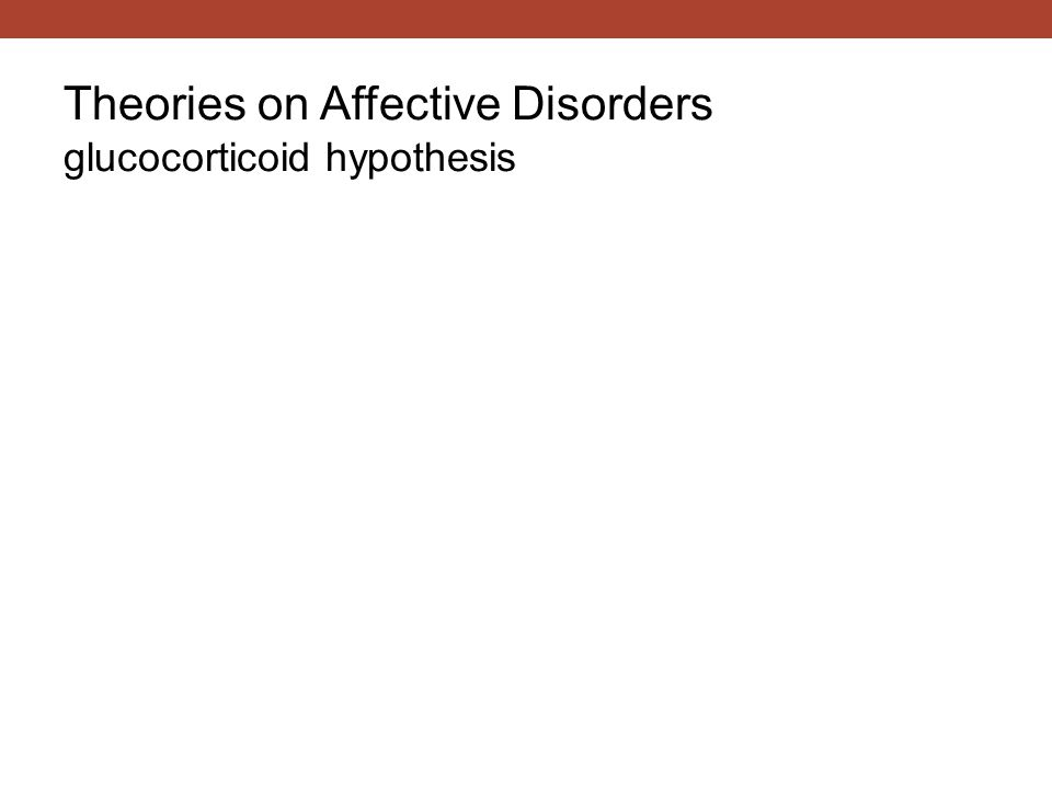 Theories on Affective Disorders glucocorticoid hypothesis