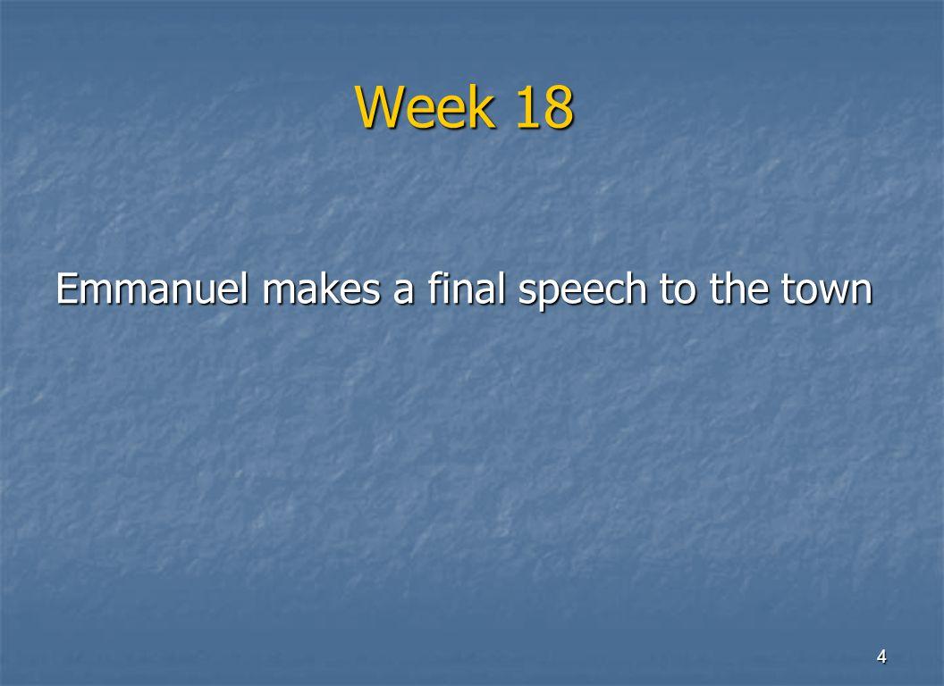 4 Week 18 Emmanuel makes a final speech to the town
