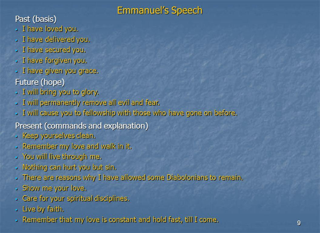 9 Emmanuel's Speech I have loved you. I have loved you. I have delivered you. I have delivered you. I have secured you. I have secured you. I have for