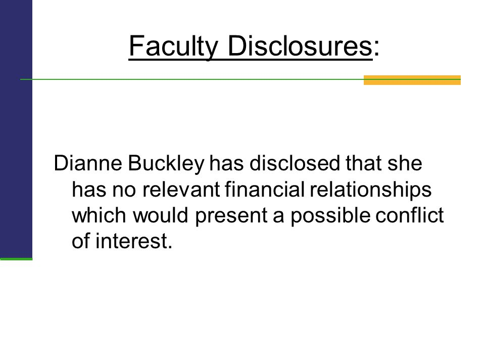 Faculty Disclosures: Dianne Buckley has disclosed that she has no relevant financial relationships which would present a possible conflict of interest