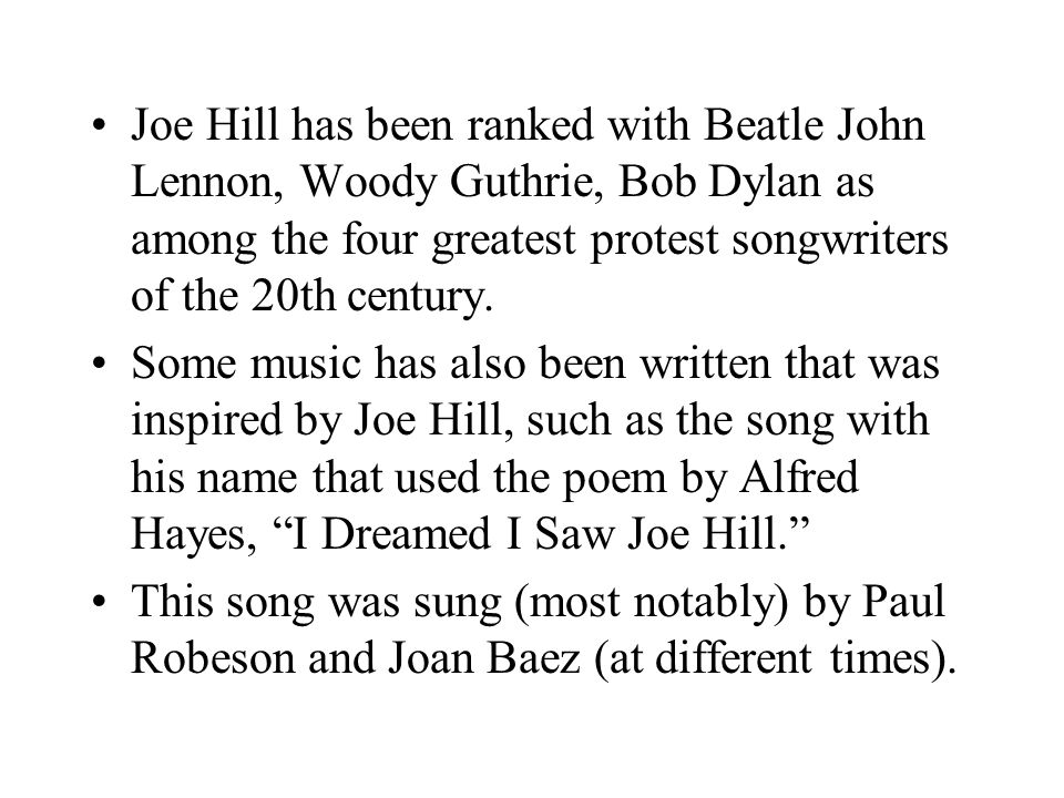 Joe Hill has been ranked with Beatle John Lennon, Woody Guthrie, Bob Dylan as among the four greatest protest songwriters of the 20th century.