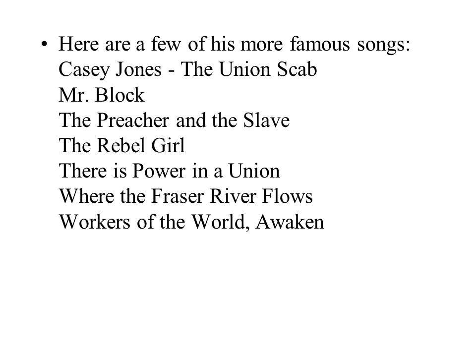 Here are a few of his more famous songs: Casey Jones - The Union Scab Mr.