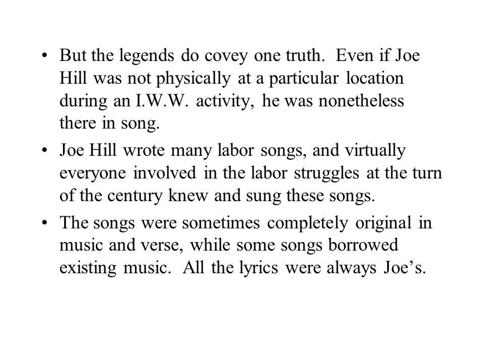 Joe Hill's songs were generally very militant.