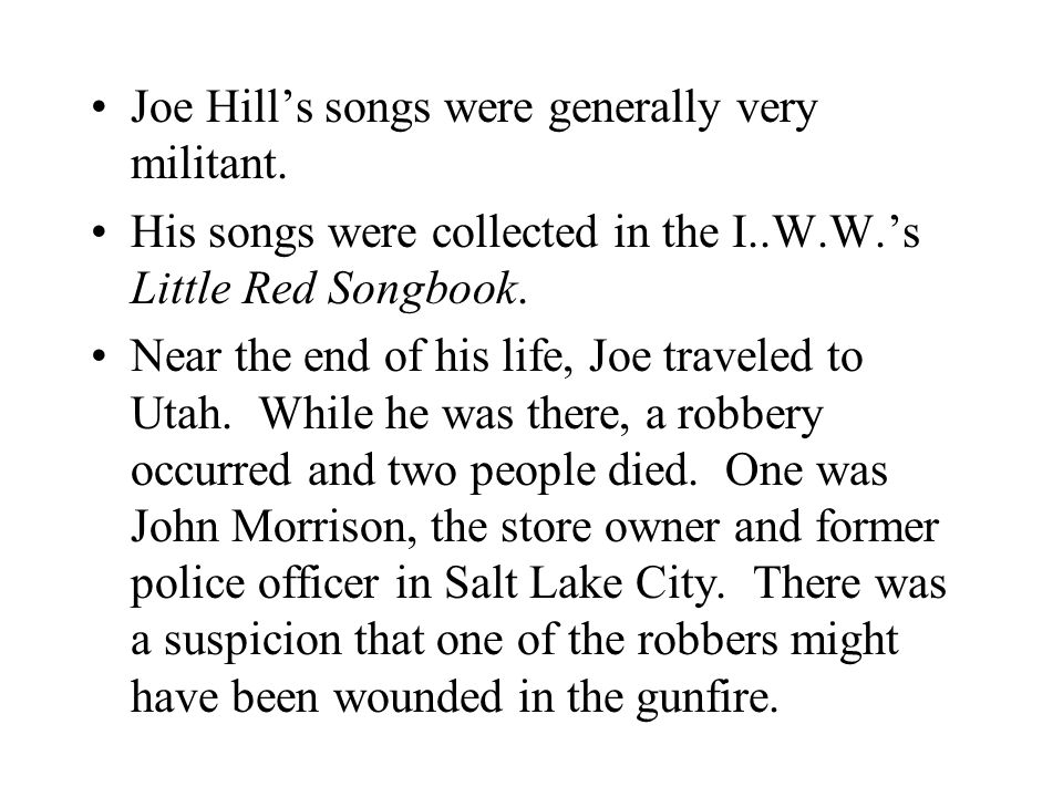 Joe Hill's songs were generally very militant.