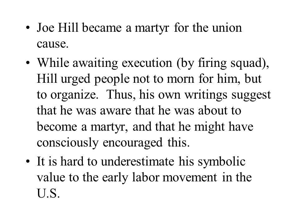 Joe Hill became a martyr for the union cause.
