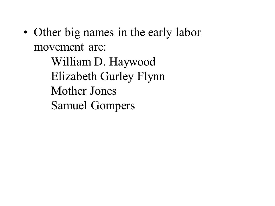 Other big names in the early labor movement are: William D.