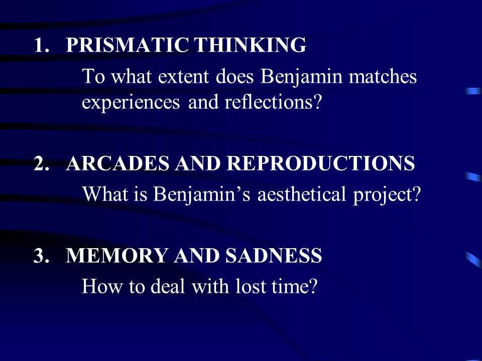 1.PRISMATIC THINKING To what extent does Benjamin matches experiences and reflections.