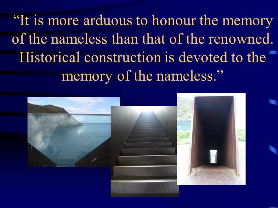 It is more arduous to honour the memory of the nameless than that of the renowned.