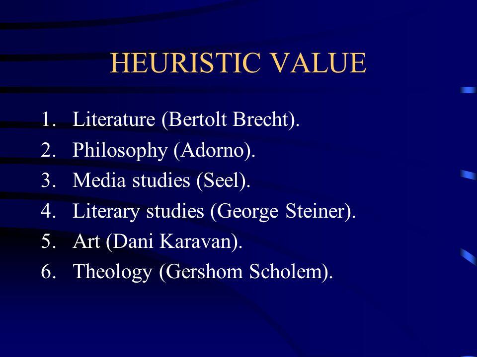 HEURISTIC VALUE 1.Literature (Bertolt Brecht). 2.Philosophy (Adorno).