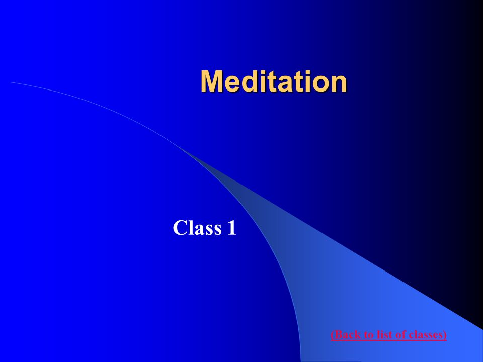 Meditation Class 1 (Back to list of classes)