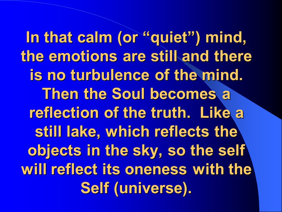 In that calm (or quiet ) mind, the emotions are still and there is no turbulence of the mind.