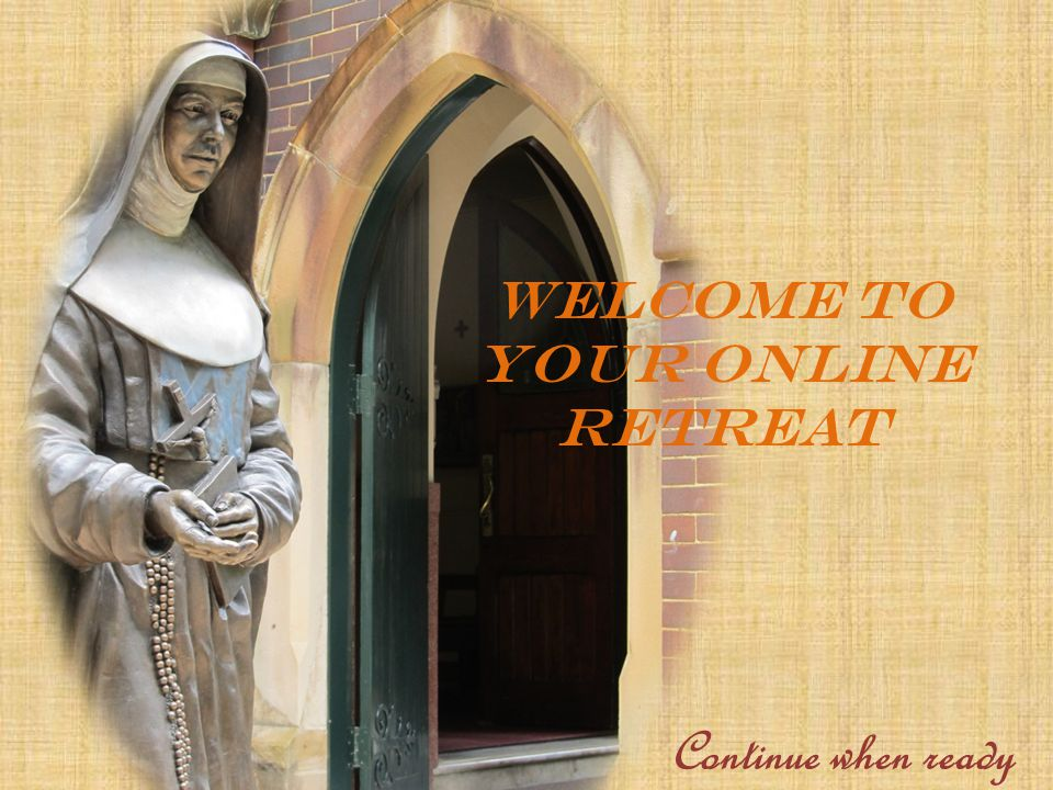 WELCOME TO YOUR ONLINE RETREAT Continue when ready