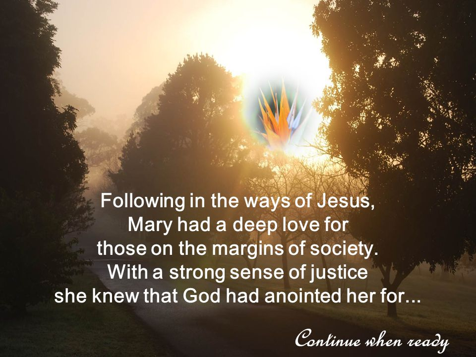 Following in the ways of Jesus, Mary had a deep love for those on the margins of society.