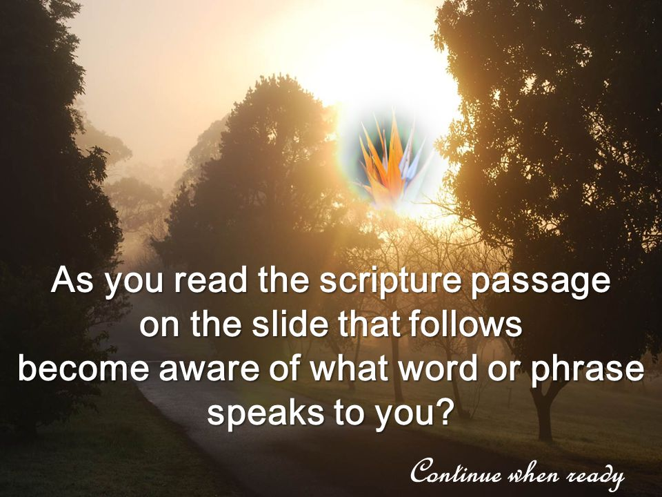 As you read the scripture passage on the slide that follows become aware of what word or phrase speaks to you.