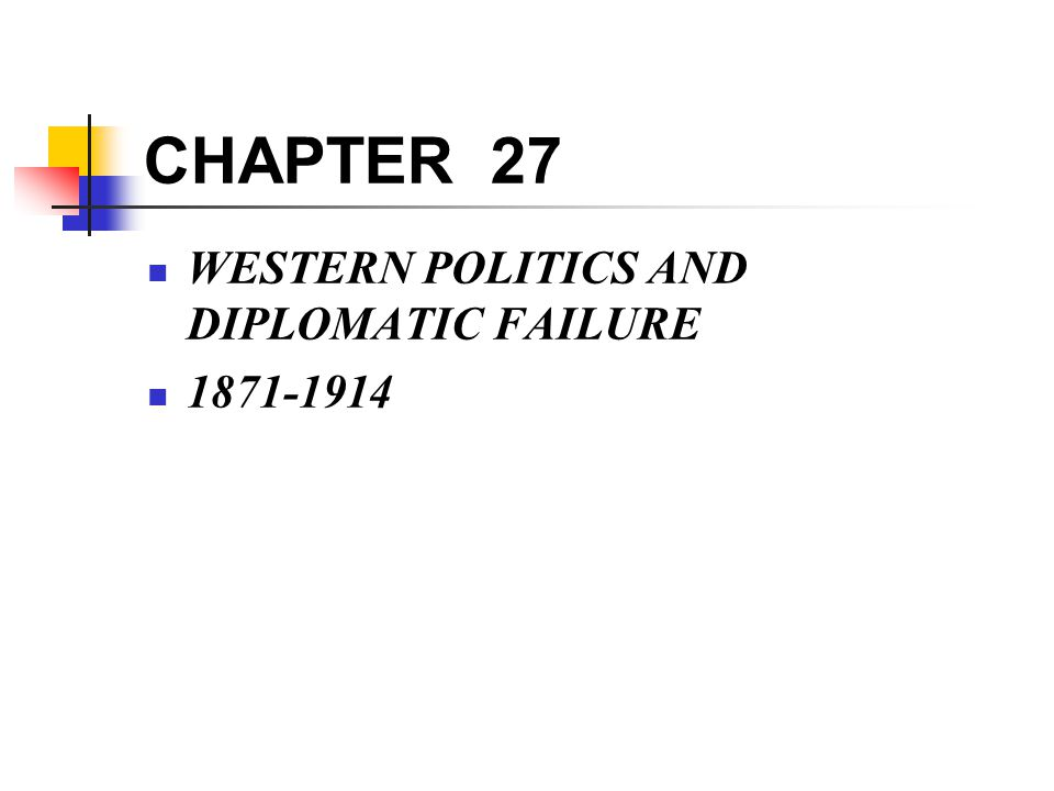 CHAPTER 27 WESTERN POLITICS AND DIPLOMATIC FAILURE 1871-1914