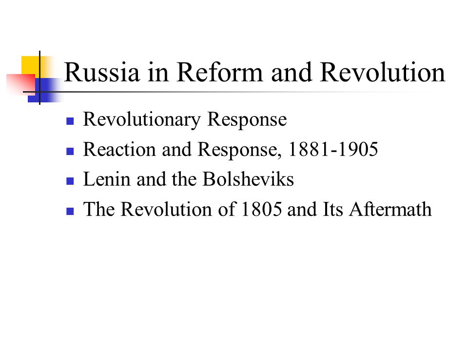 Russia in Reform and Revolution Revolutionary Response Reaction and Response, 1881-1905 Lenin and the Bolsheviks The Revolution of 1805 and Its Aftermath