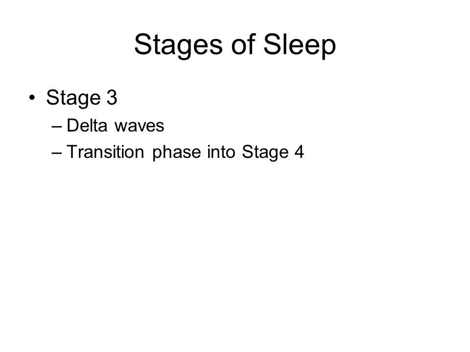 Stages of Sleep Stage 3 –Delta waves –Transition phase into Stage 4