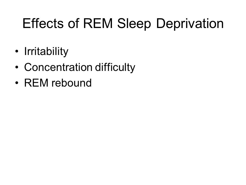 Effects of REM Sleep Deprivation Irritability Concentration difficulty REM rebound