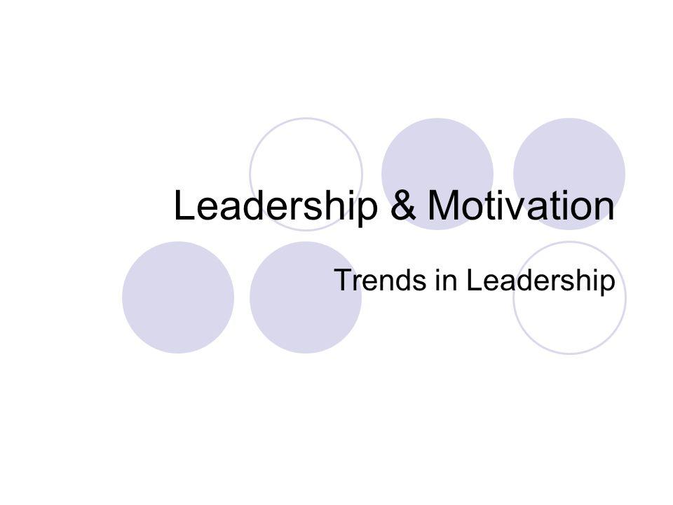 Leadership & Motivation Trends in Leadership