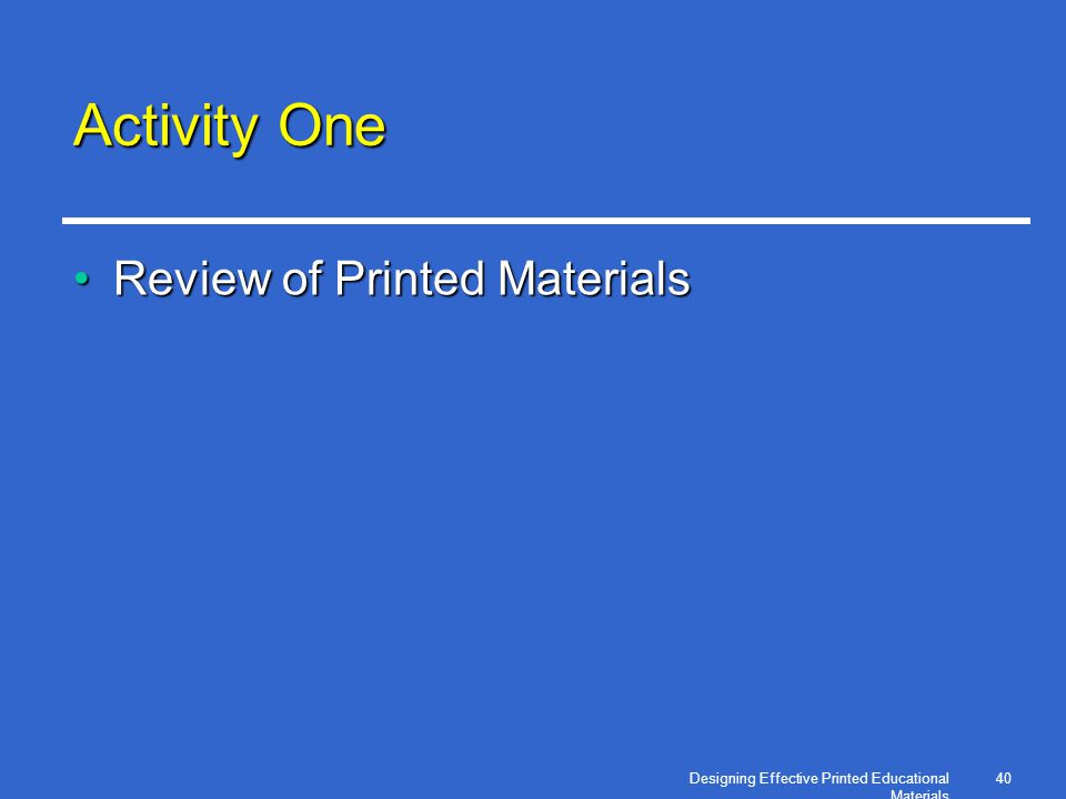Designing Effective Printed Educational Materials 40 Activity One Review of Printed MaterialsReview of Printed Materials