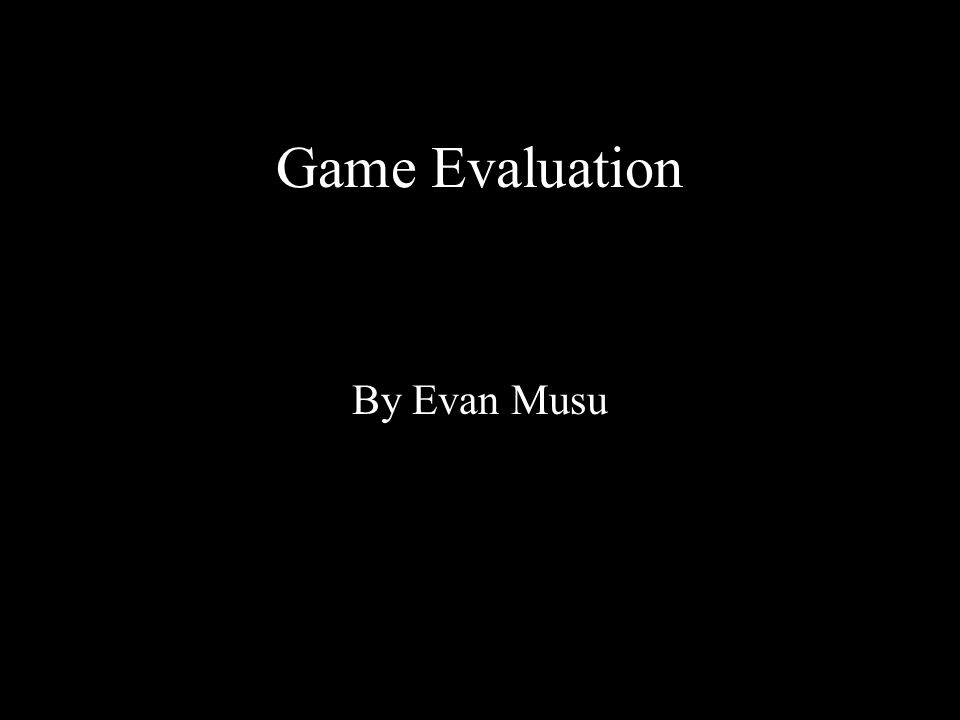 By Evan Musu Game Evaluation