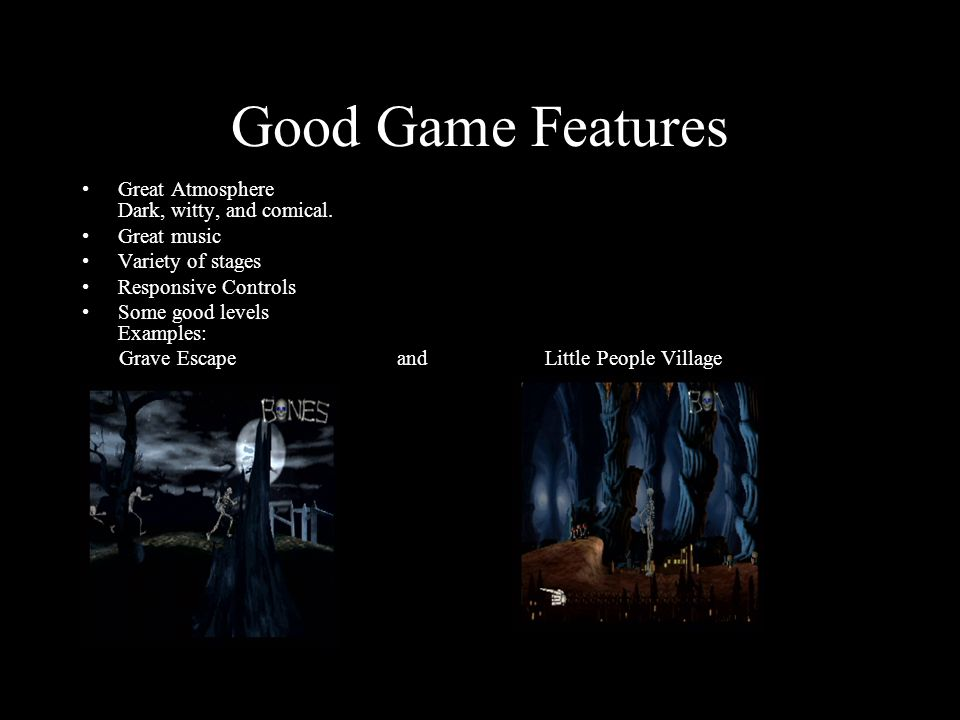 Good Game Features Great Atmosphere Dark, witty, and comical.