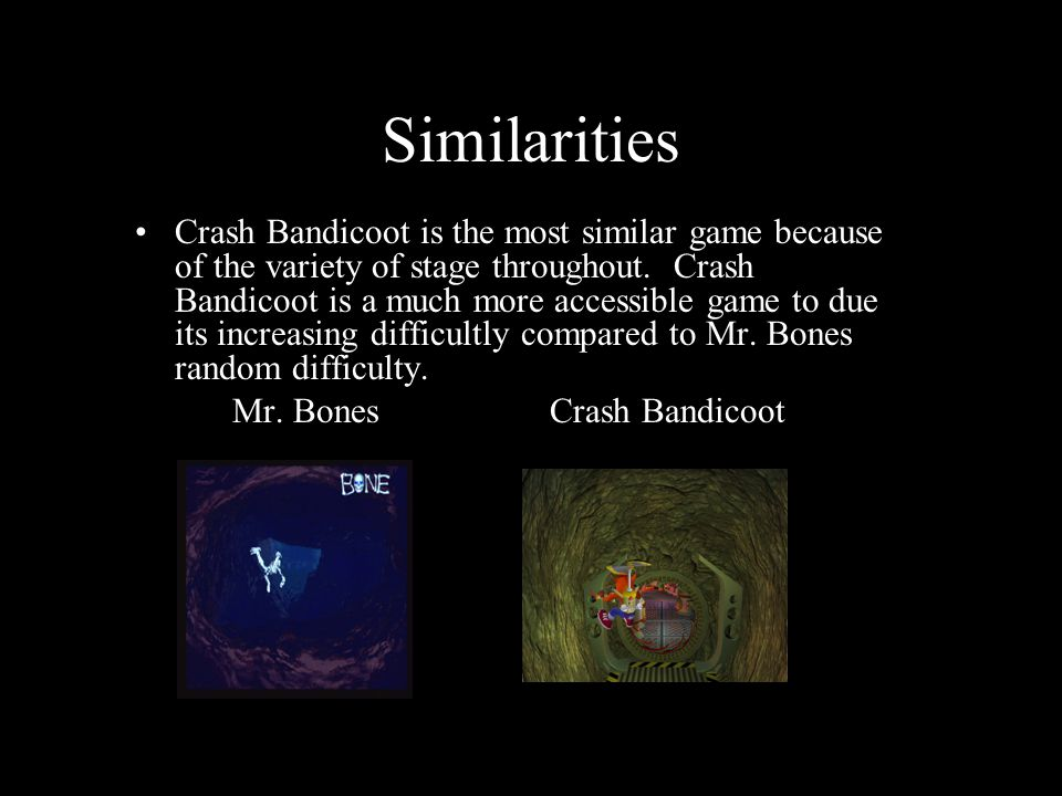 Similarities Crash Bandicoot is the most similar game because of the variety of stage throughout.