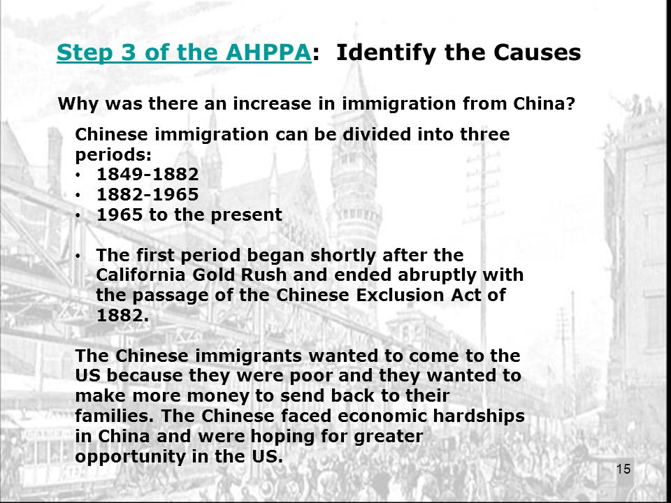 15 Step 3 of the AHPPAStep 3 of the AHPPA: Identify the Causes Why was there an increase in immigration from China? Chinese immigration can be divided
