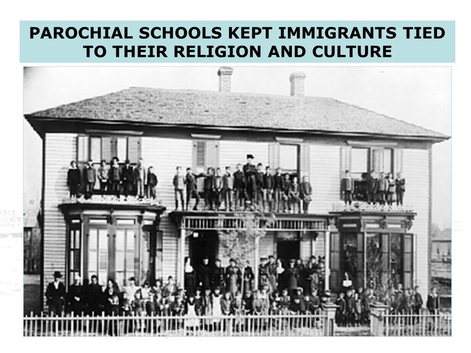 19 PAROCHIAL SCHOOLS KEPT IMMIGRANTS TIED TO THEIR RELIGION AND CULTURE
