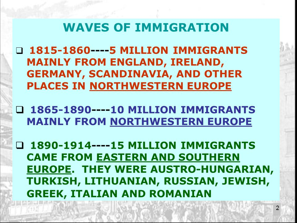 2 WAVES OF IMMIGRATION  1815-1860----5 MILLION IMMIGRANTS MAINLY FROM ENGLAND, IRELAND, GERMANY, SCANDINAVIA, AND OTHER PLACES IN NORTHWESTERN EUROPE