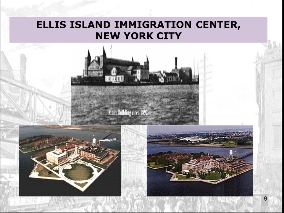 9 ELLIS ISLAND IMMIGRATION CENTER, NEW YORK CITY