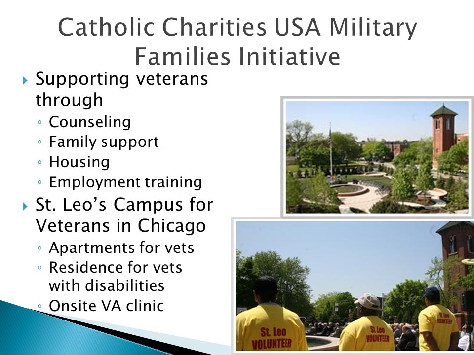  Supporting veterans through ◦ Counseling ◦ Family support ◦ Housing ◦ Employment training  St.