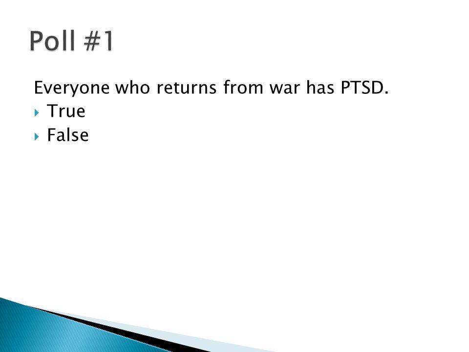 Everyone who returns from war has PTSD.  True  False