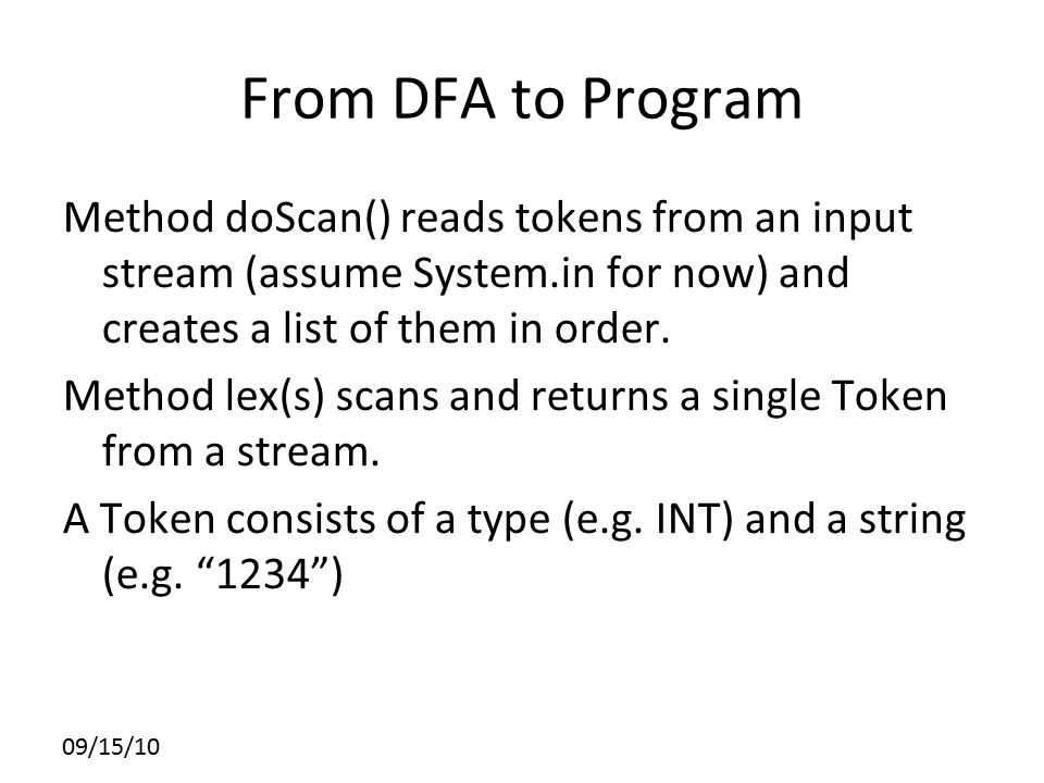 From DFA to Program Method doScan() reads tokens from an input stream (assume System.in for now) and creates a list of them in order. Method lex(s) sc