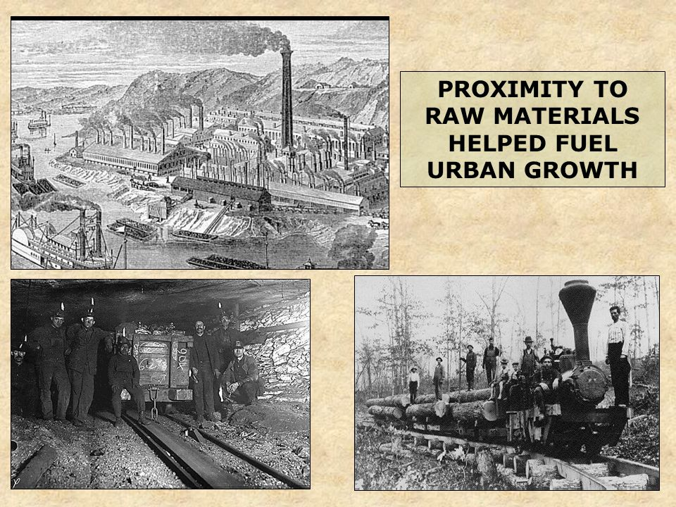 PROXIMITY TO RAW MATERIALS HELPED FUEL URBAN GROWTH