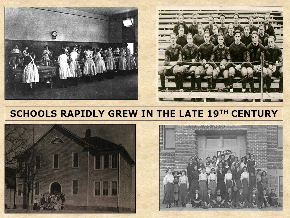 SCHOOLS RAPIDLY GREW IN THE LATE 19 TH CENTURY