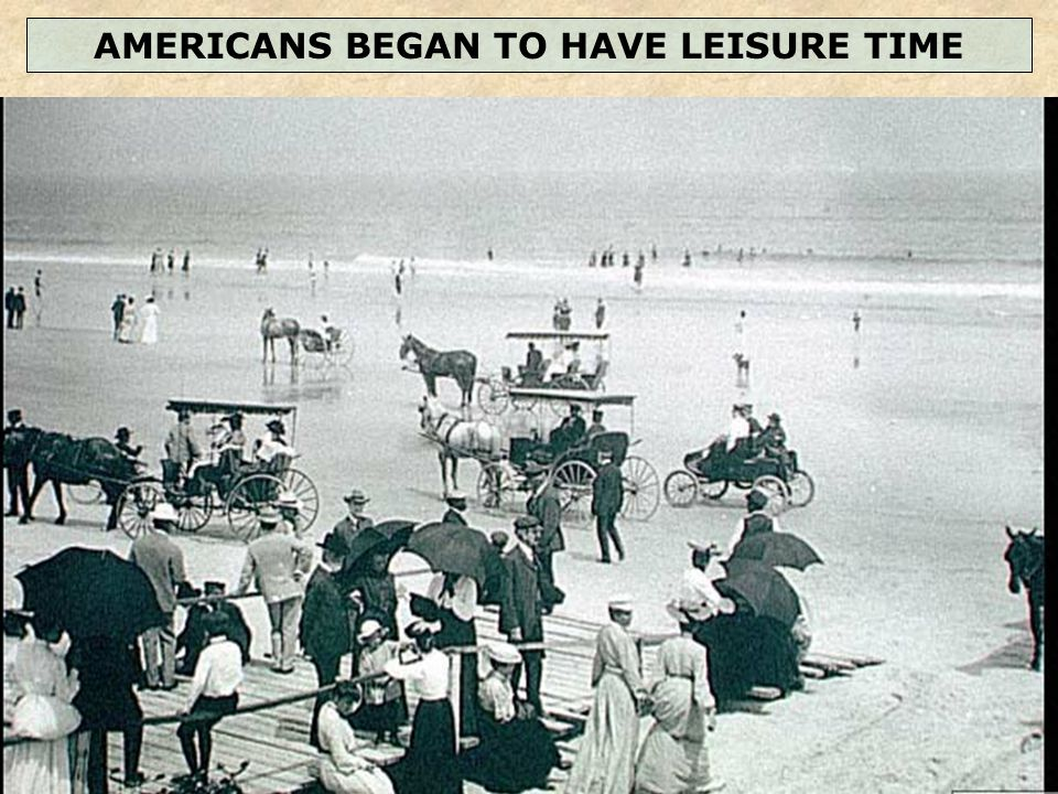 AMERICANS BEGAN TO HAVE LEISURE TIME
