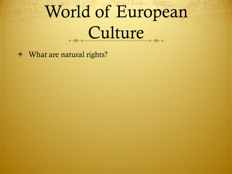 World of European Culture  What are natural rights