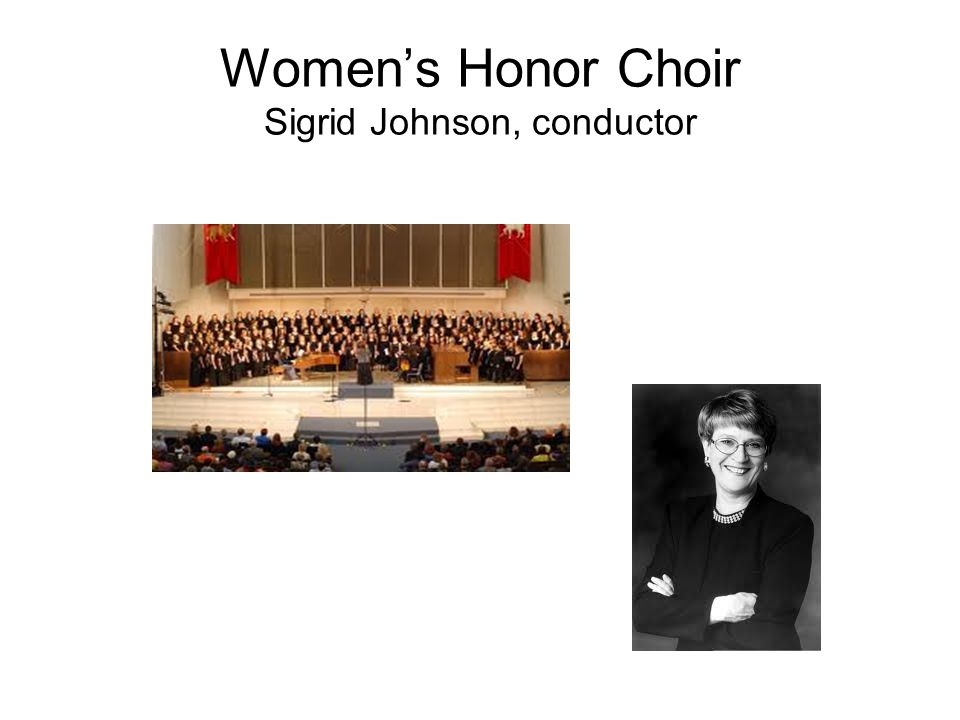 Women's Honor Choir Sigrid Johnson, conductor