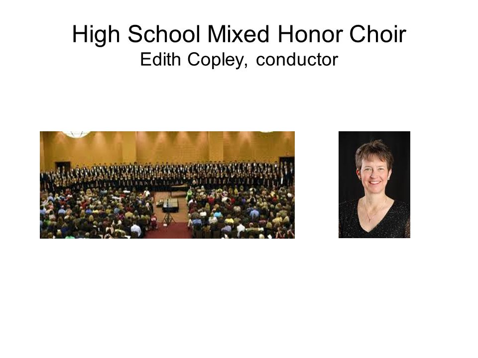 High School Mixed Honor Choir Edith Copley, conductor