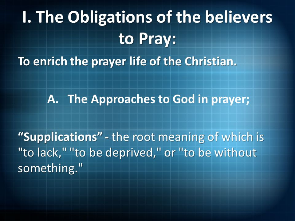 I. The Obligations of the believers to Pray: To enrich the prayer life of the Christian.