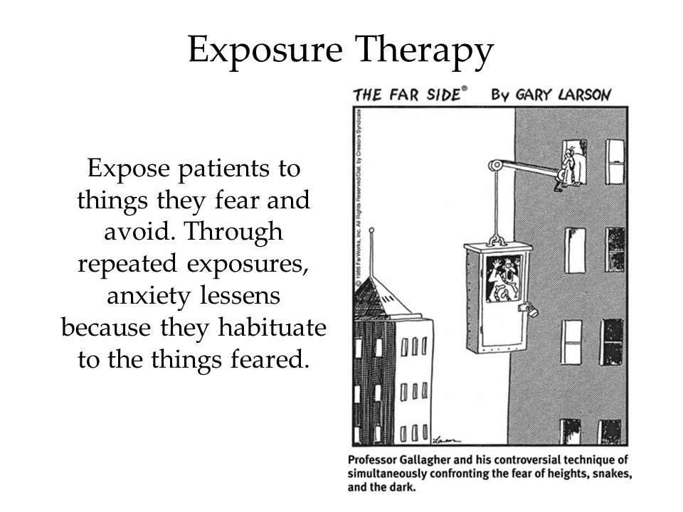 Exposure Therapy Expose patients to things they fear and avoid.