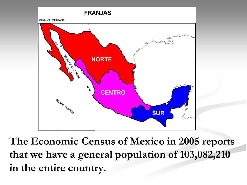 The Economic Census of Mexico in 2005 reports that we have a general population of 103,082,210 in the entire country.