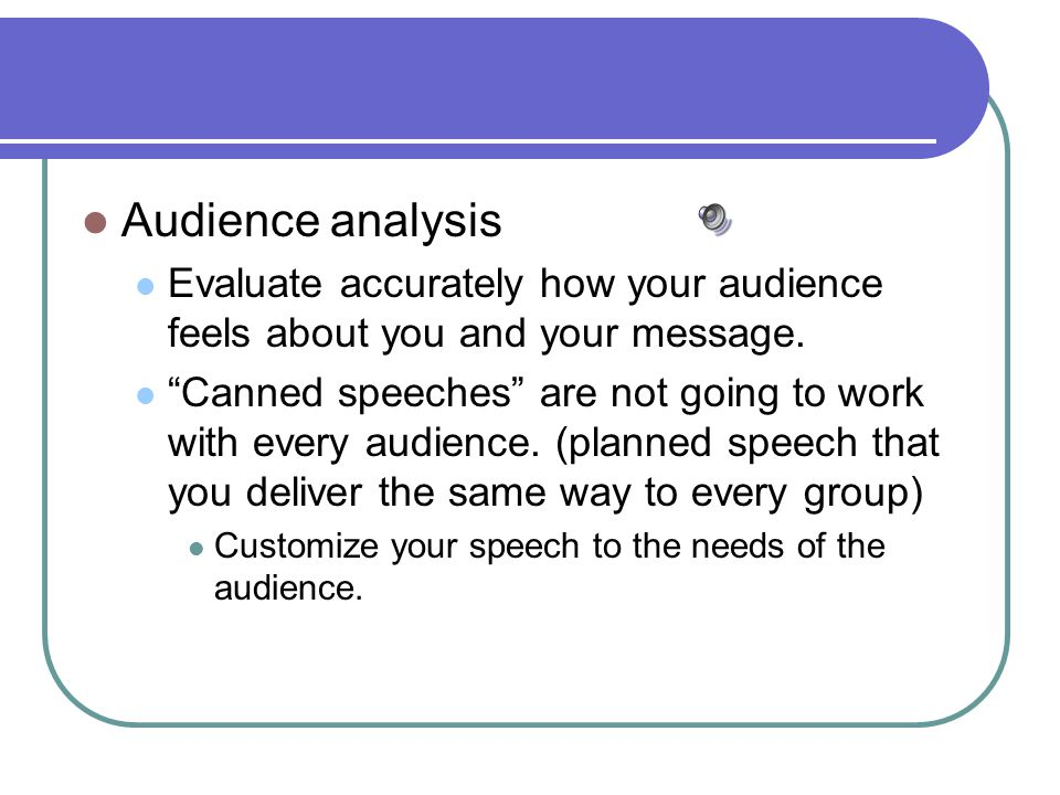 Section 2: Analyzing Your Audience Your primary purpose, regardless of audience type, is to gain as many supporters as possible.