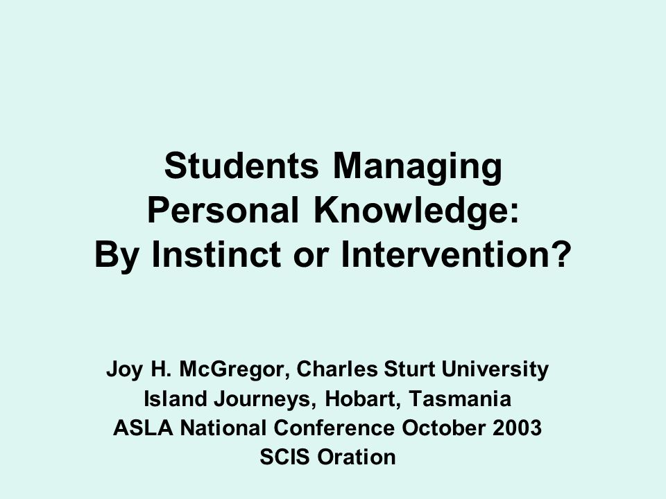 Students Managing Personal Knowledge: By Instinct or Intervention.