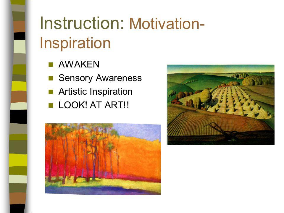 Instruction: Motivation- Inspiration AWAKEN Sensory Awareness Artistic Inspiration LOOK! AT ART!!