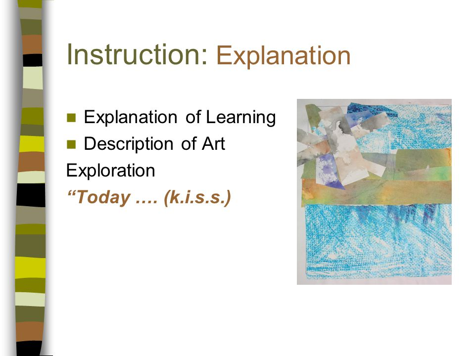 Instruction: Explanation Explanation of Learning Description of Art Exploration Today ….