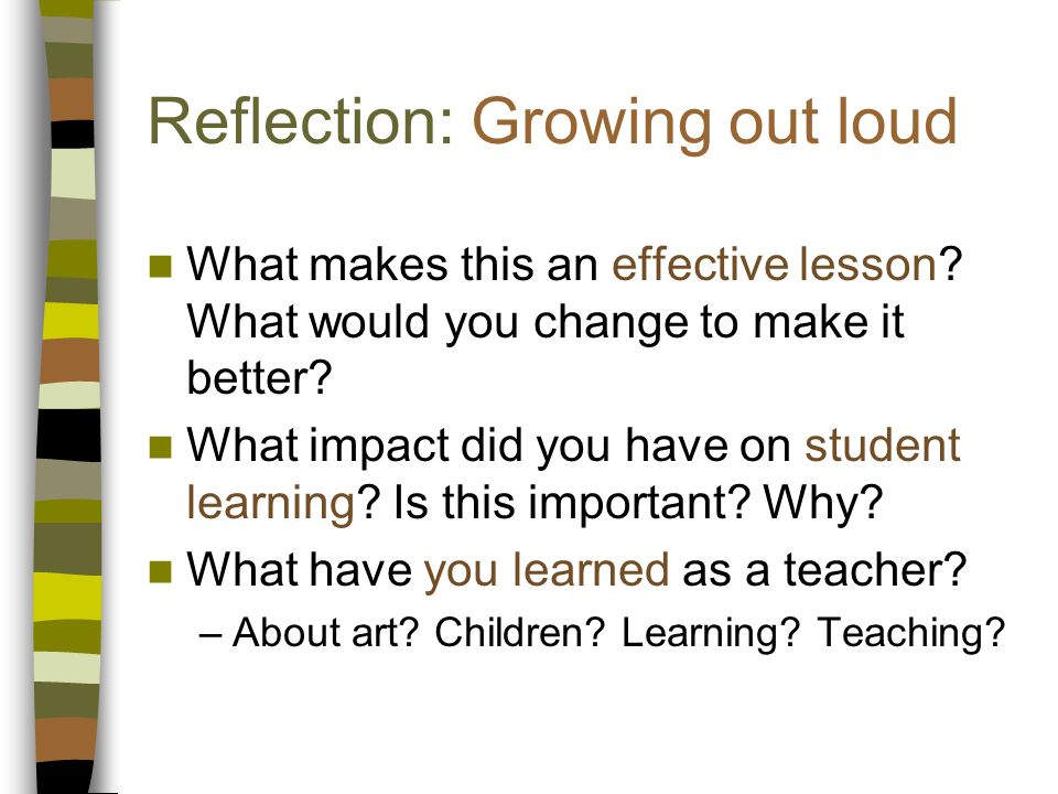 Reflection: Growing out loud What makes this an effective lesson.