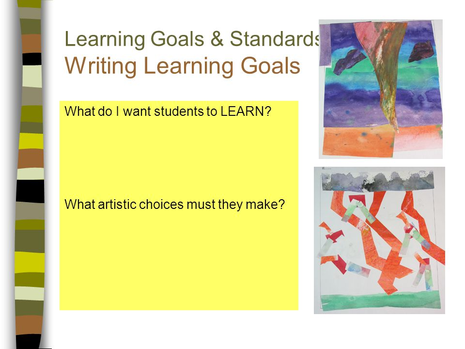 Learning Goals & Standards: Writing Learning Goals What do I want students to LEARN.