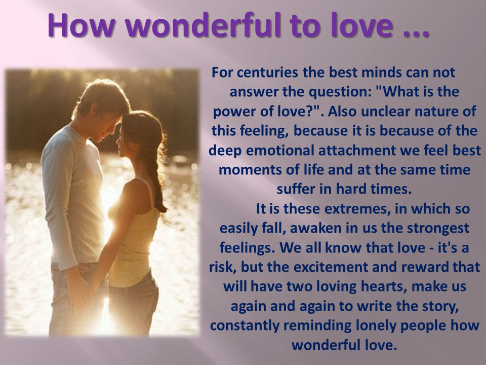 For centuries the best minds can not answer the question: What is the power of love .